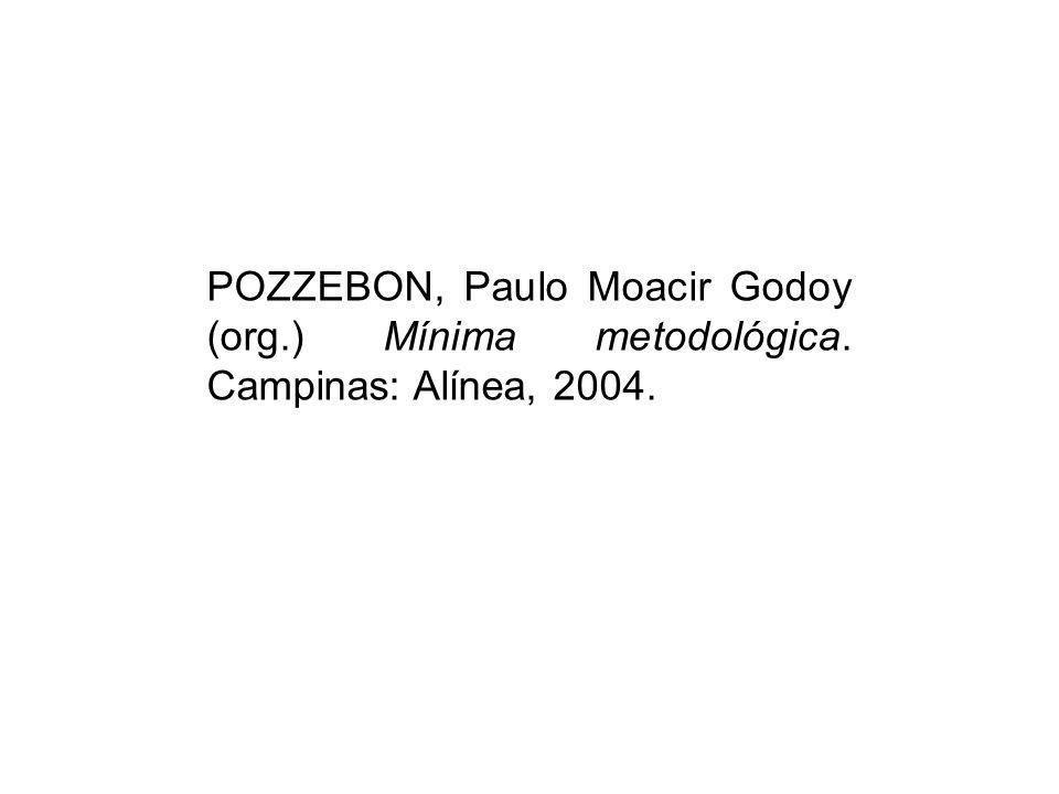 POZZEBON, Paulo Moacir Godoy (org.) Mínima metodológica. Campinas: Alínea, 2004.