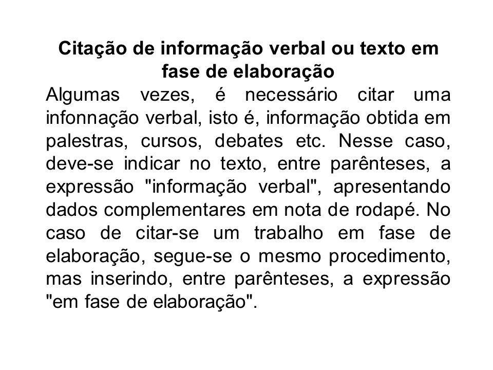 Citação de informação verbal ou texto em fase de elaboração Algumas vezes, é necessário citar uma infonnação verbal, isto é, informação obtida em pale