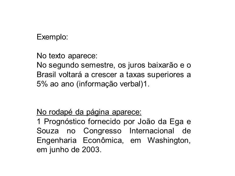Exemplo: No texto aparece: No segundo semestre, os juros baixarão e o Brasil voltará a crescer a taxas superiores a 5% ao ano (informação verbal)1. No