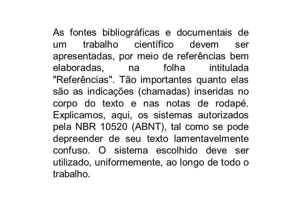 As fontes bibliográficas e documentais de um trabalho científico devem ser apresentadas, por meio de referências bem elaboradas, na folha intitulada