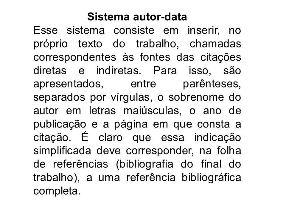 Sistema autor-data Esse sistema consiste em inserir, no próprio texto do trabalho, chamadas correspondentes às fontes das citações diretas e indiretas