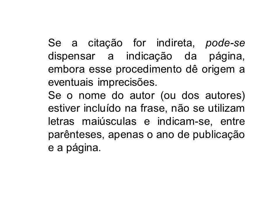 Se a citação for indireta, pode-se dispensar a indicação da página, embora esse procedimento dê origem a eventuais imprecisões. Se o nome do autor (ou