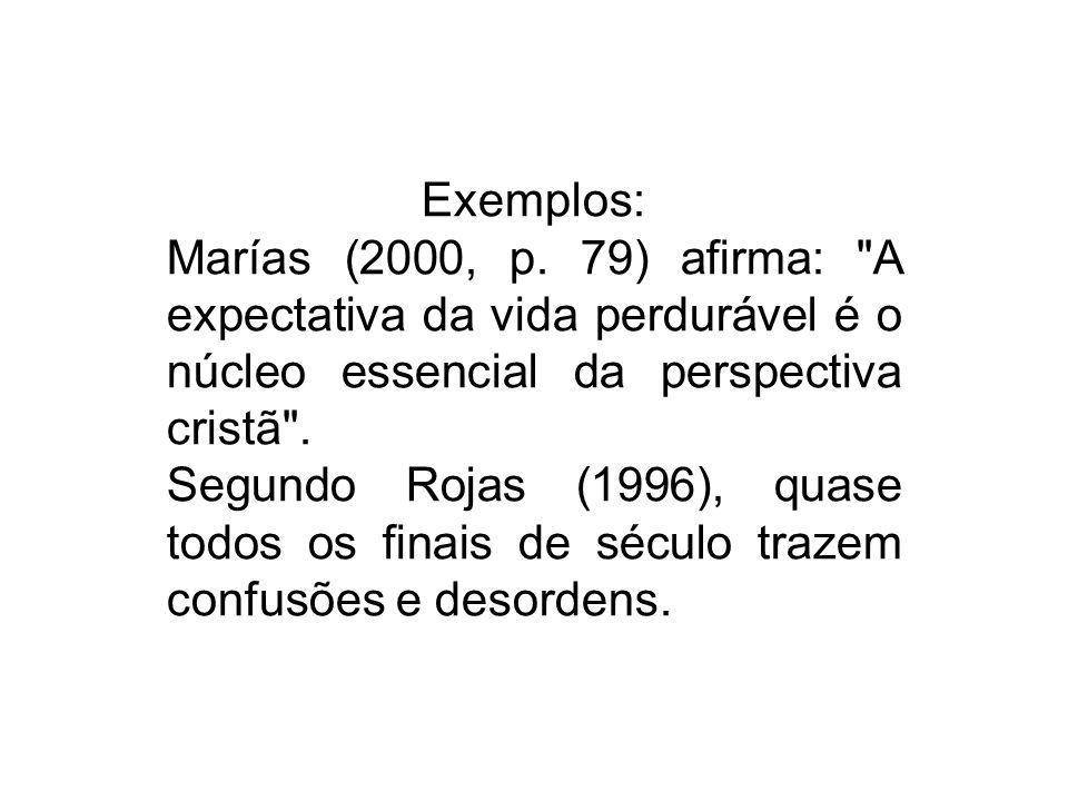 Exemplos: Marías (2000, p. 79) afirma: