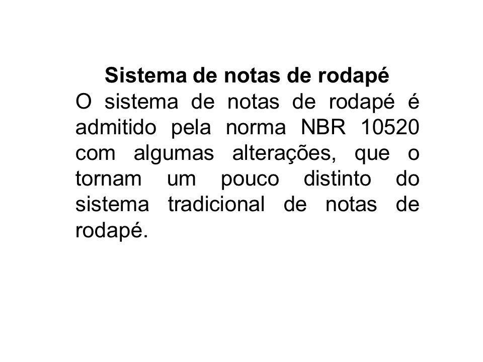 Sistema de notas de rodapé O sistema de notas de rodapé é admitido pela norma NBR 10520 com algumas alterações, que o tornam um pouco distinto do sist