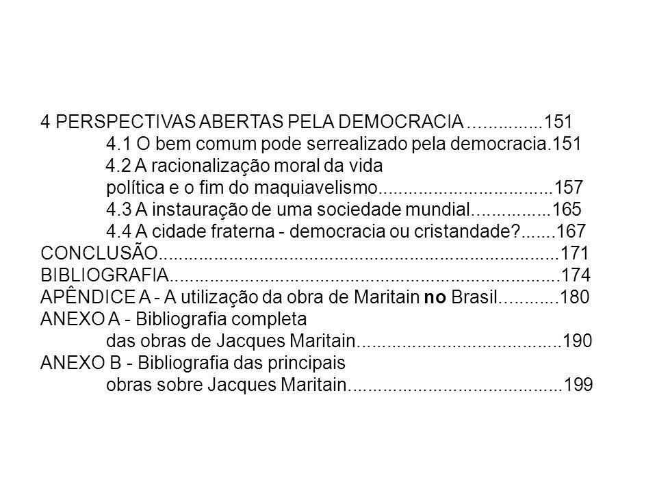 4 PERSPECTIVAS ABERTAS PELA DEMOCRACIA...............151 4.1 O bem comum pode serrealizado pela democracia.151 4.2 A racionalização moral da vida polí