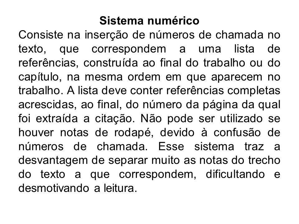 Sistema numérico Consiste na inserção de números de chamada no texto, que correspondem a uma lista de referências, construída ao final do trabalho ou