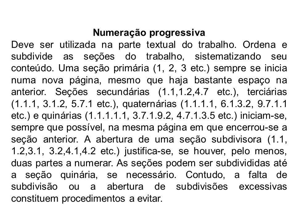 Numeração progressiva Deve ser utilizada na parte textual do trabalho. Ordena e subdivide as seções do trabalho, sistematizando seu conteúdo. Uma seçã