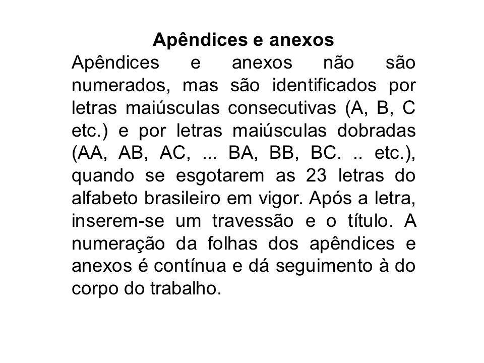 Apêndices e anexos Apêndices e anexos não são numerados, mas são identificados por letras maiúsculas consecutivas (A, B, C etc.) e por letras maiúscul