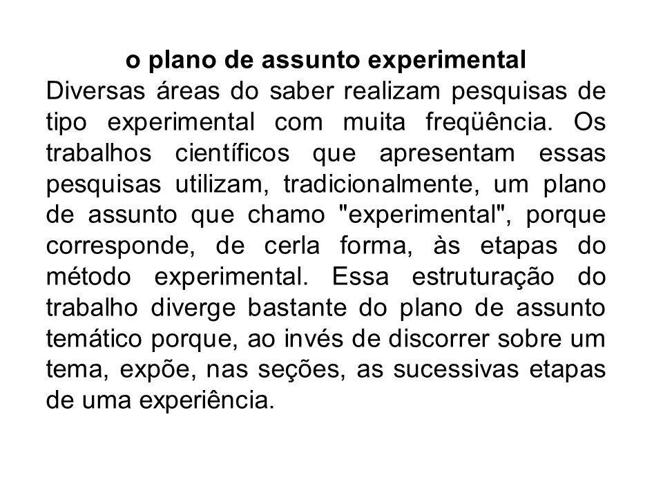 o plano de assunto experimental Diversas áreas do saber realizam pesquisas de tipo experimental com muita freqüência. Os trabalhos científicos que apr