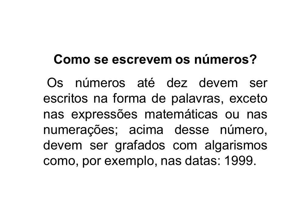 Como se escrevem os números? Os números até dez devem ser escritos na forma de palavras, exceto nas expressões matemáticas ou nas numerações; acima de