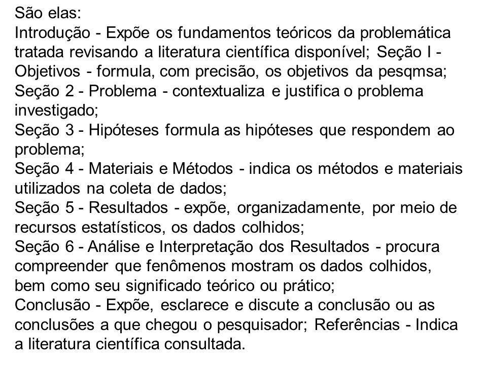 São elas: Introdução - Expõe os fundamentos teóricos da problemática tratada revisando a literatura científica disponível; Seção I - Objetivos - formu