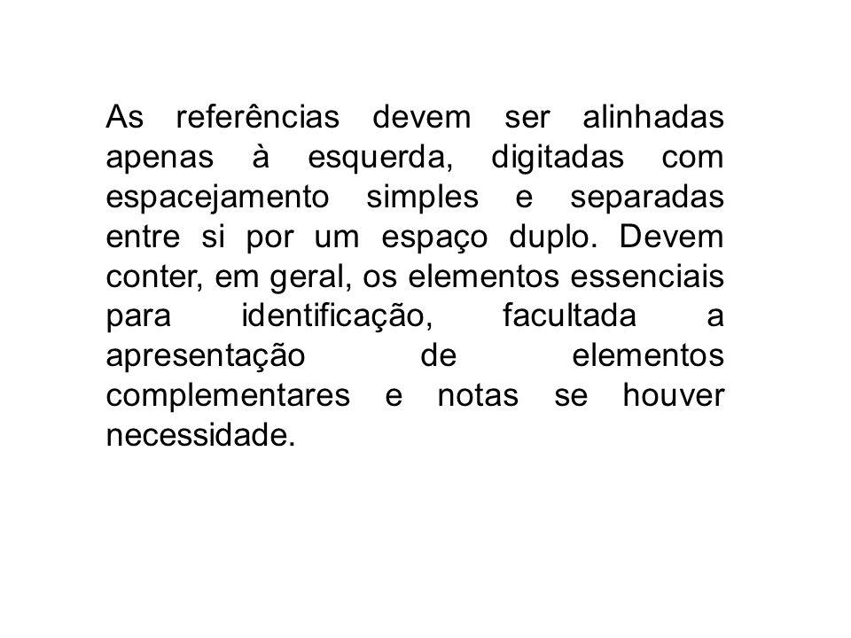 As referências devem ser alinhadas apenas à esquerda, digitadas com espacejamento simples e separadas entre si por um espaço duplo. Devem conter, em g