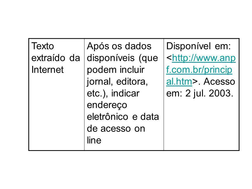 Texto extraído da Internet Após os dados disponíveis (que podem incluir jornal, editora, etc.), indicar endereço eletrônico e data de acesso on line D