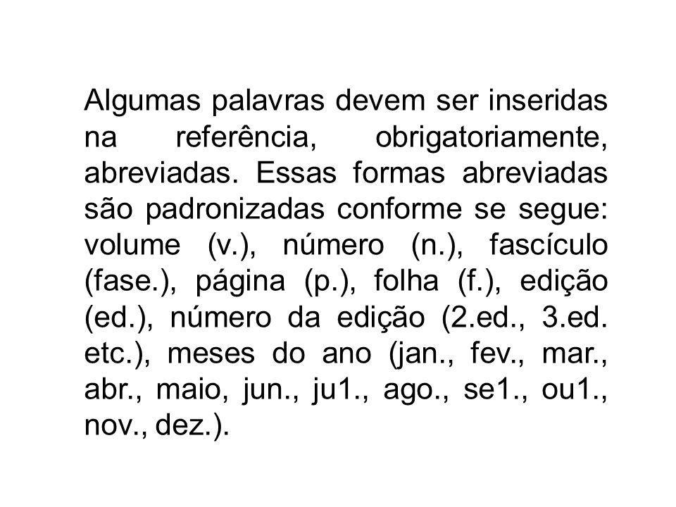 Algumas palavras devem ser inseridas na referência, obrigatoriamente, abreviadas. Essas formas abreviadas são padronizadas conforme se segue: volume (