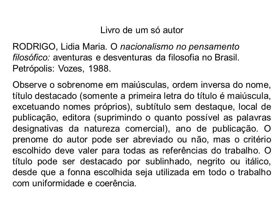 Livro de um só autor RODRlGO, Lidia Maria. O nacionalismo no pensamento filosófico: aventuras e desventuras da filosofia no Brasil. Petrópolis: Vozes,