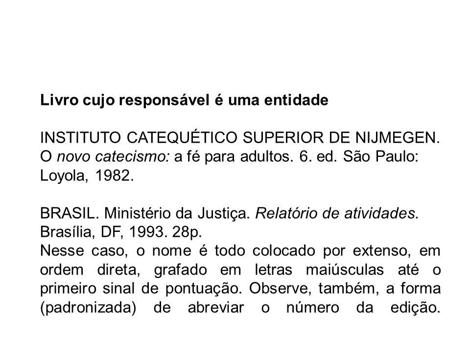 Livro cujo responsável é uma entidade INSTITUTO CATEQUÉTICO SUPERIOR DE NIJMEGEN. O novo catecismo: a fé para adultos. 6. ed. São Paulo: Loyola, 1982.