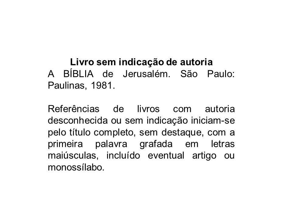 Livro sem indicação de autoria A BÍBLIA de Jerusalém. São Paulo: Paulinas, 1981. Referências de livros com autoria desconhecida ou sem indicação inici
