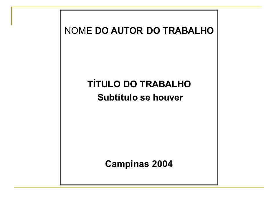 NOME DO AUTOR DO TRABALHO TÍTULO DO TRABALHO Subtítulo se houver Campinas 2004