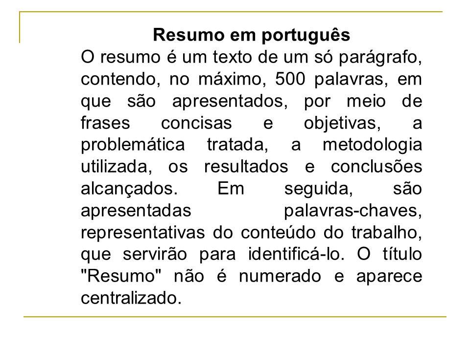 Resumo em português O resumo é um texto de um só parágrafo, contendo, no máximo, 500 palavras, em que são apresentados, por meio de frases concisas e