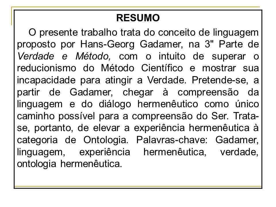 RESUMO O presente trabalho trata do conceito de linguagem proposto por Hans-Georg Gadamer, na 3