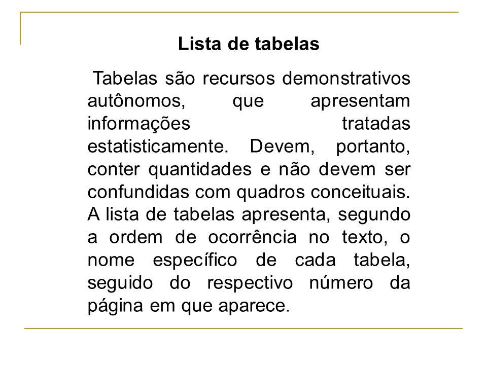 Lista de tabelas Tabelas são recursos demonstrativos autônomos, que apresentam informações tratadas estatisticamente. Devem, portanto, conter quantida