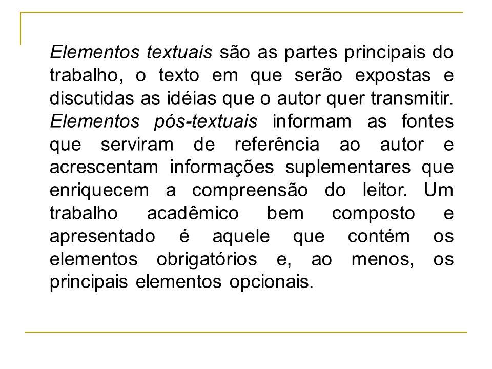 Elementos textuais são as partes principais do trabalho, o texto em que serão expostas e discutidas as idéias que o autor quer transmitir. Elementos p