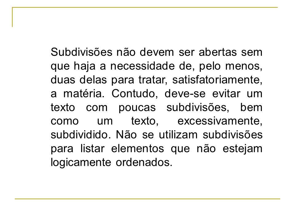 Subdivisões não devem ser abertas sem que haja a necessidade de, pelo menos, duas delas para tratar, satisfatoriamente, a matéria. Contudo, deve-se ev