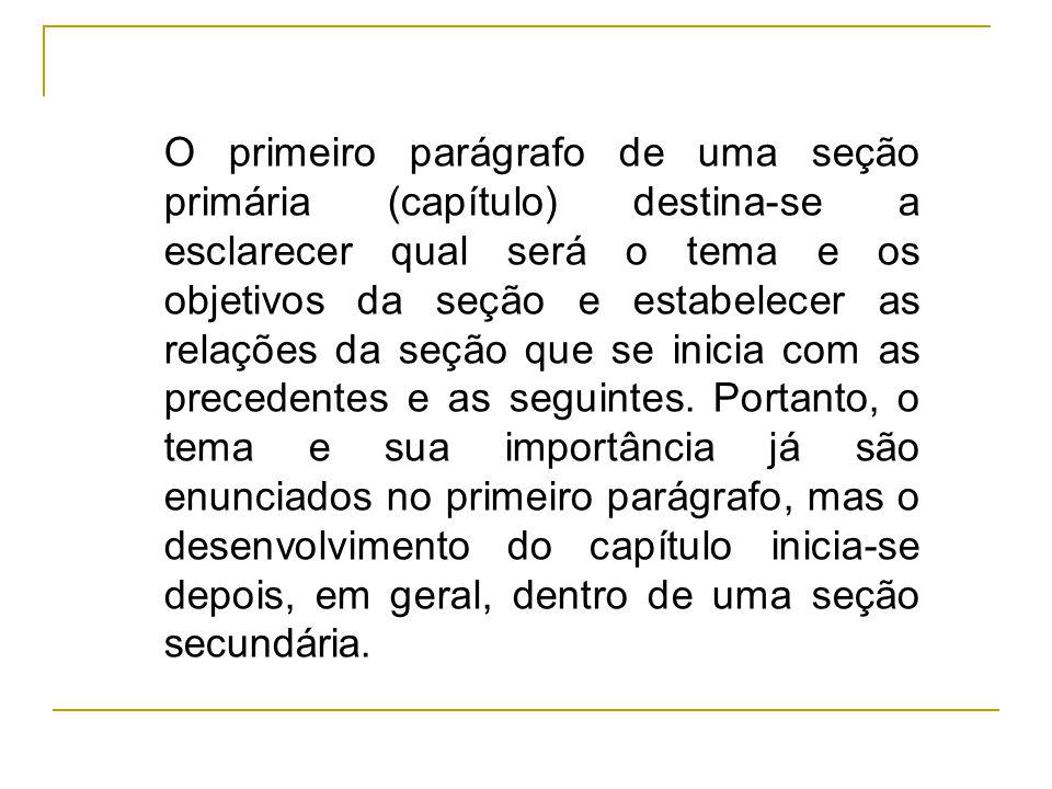 O primeiro parágrafo de uma seção primária (capítulo) destina-se a esclarecer qual será o tema e os objetivos da seção e estabelecer as relações da se