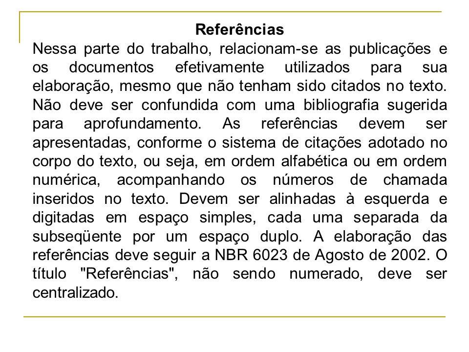 Referências Nessa parte do trabalho, relacionam-se as publicações e os documentos efetivamente utilizados para sua elaboração, mesmo que não tenham si