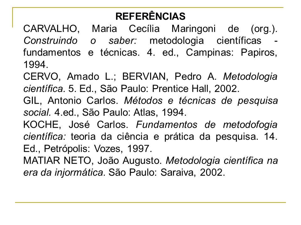 REFERÊNCIAS CARVALHO, Maria Cecília Maringoni de (org.). Construindo o saber: metodologia científicas  fundamentos e técnicas. 4. ed., Campinas: Papi