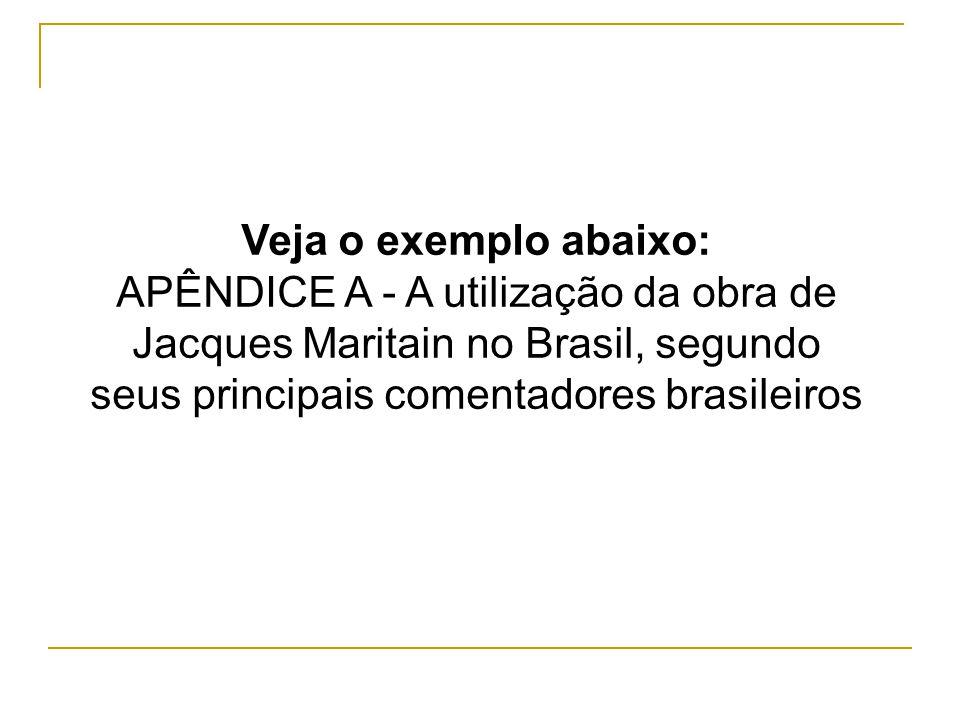 Veja o exemplo abaixo: APÊNDICE A - A utilização da obra de Jacques Maritain no Brasil, segundo seus principais comentadores brasileiros