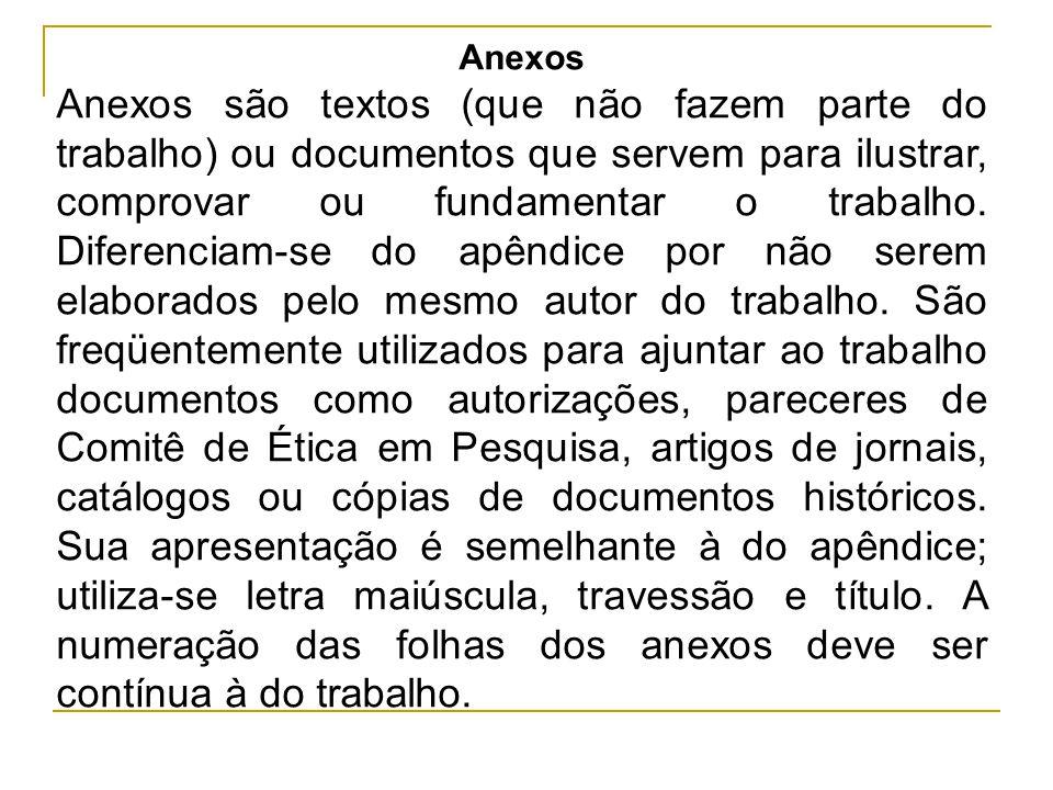 Anexos Anexos são textos (que não fazem parte do trabalho) ou documentos que servem para ilustrar, comprovar ou fundamentar o trabalho. Diferenciam-se