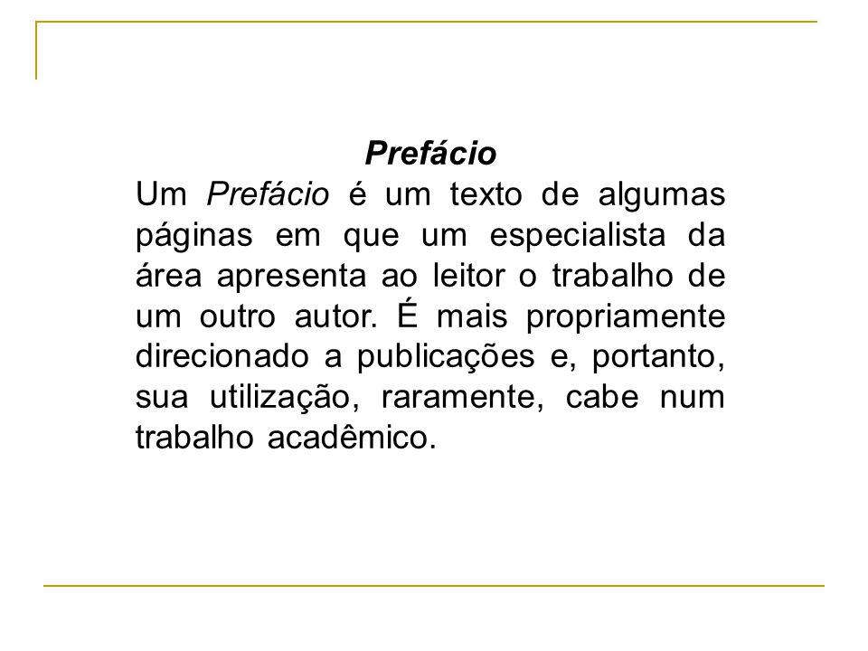 Prefácio Um Prefácio é um texto de algumas páginas em que um especialista da área apresenta ao leitor o trabalho de um outro autor. É mais propriament