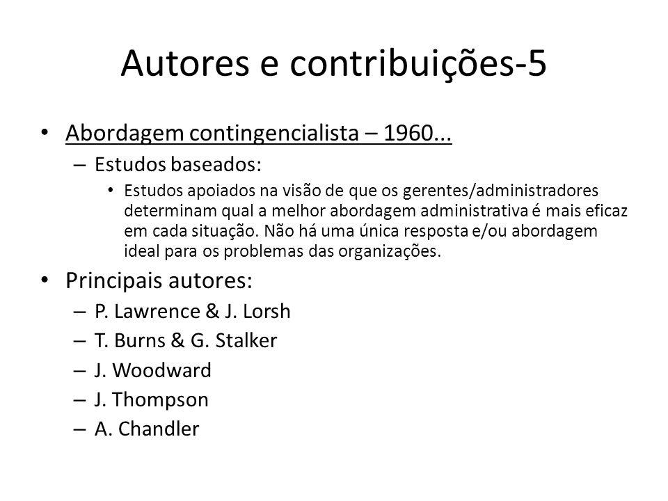 Autores e contribuições-5 Abordagem contingencialista – 1960... – Estudos baseados: Estudos apoiados na visão de que os gerentes/administradores deter