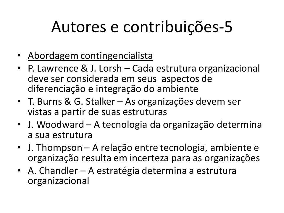 Autores e contribuições-5 Abordagem contingencialista P. Lawrence & J. Lorsh – Cada estrutura organizacional deve ser considerada em seus aspectos de