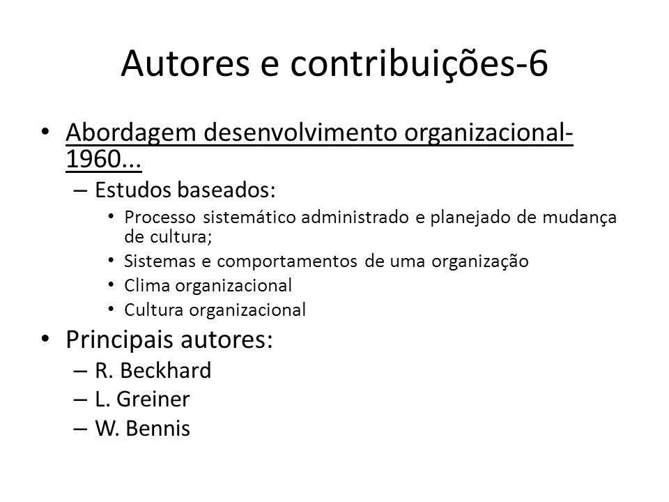 Autores e contribuições-6 Abordagem desenvolvimento organizacional- 1960... – Estudos baseados: Processo sistemático administrado e planejado de mudan