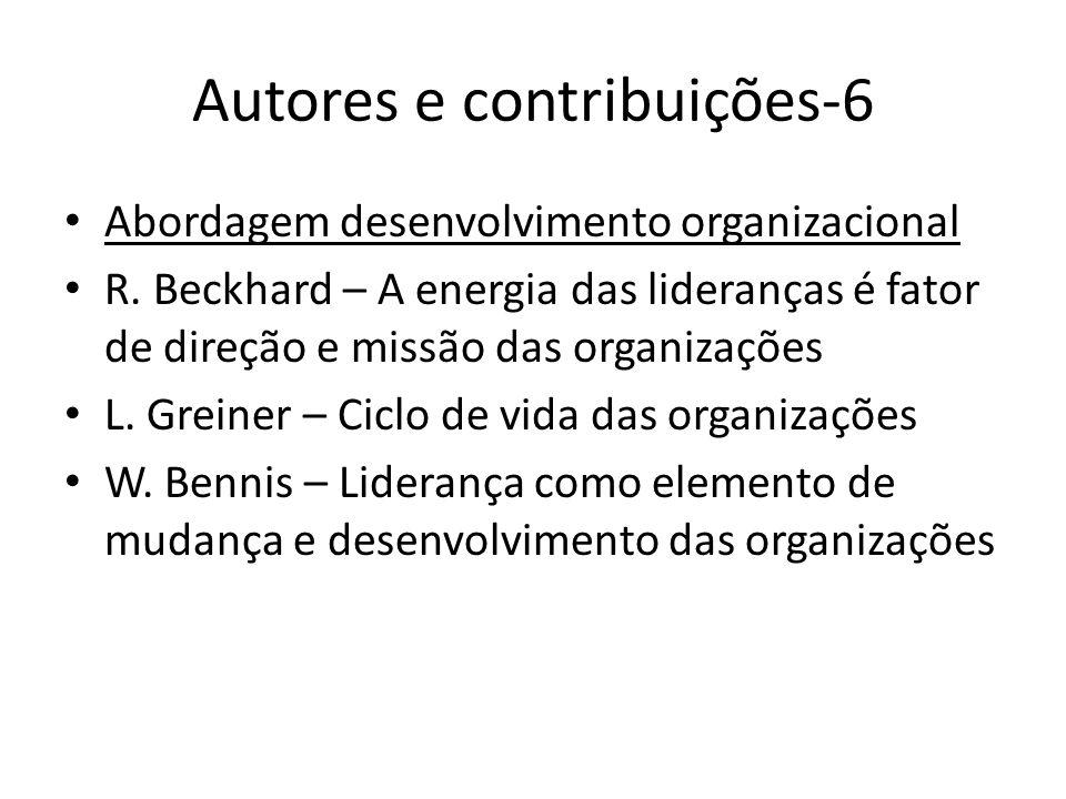 Autores e contribuições-6 Abordagem desenvolvimento organizacional R. Beckhard – A energia das lideranças é fator de direção e missão das organizações