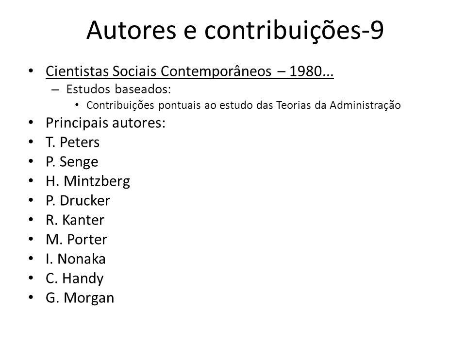 Autores e contribuições-9 Cientistas Sociais Contemporâneos – 1980... – Estudos baseados: Contribuições pontuais ao estudo das Teorias da Administraçã