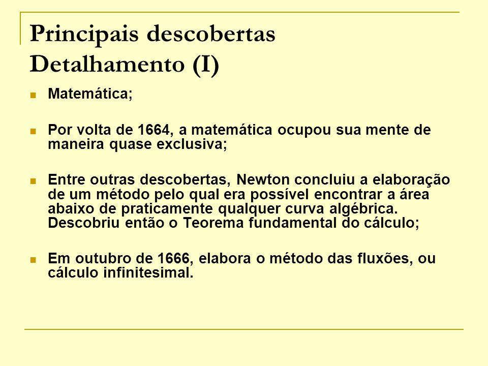 Principais descobertas Detalhamento (I) Matemática; Por volta de 1664, a matemática ocupou sua mente de maneira quase exclusiva; Entre outras descober