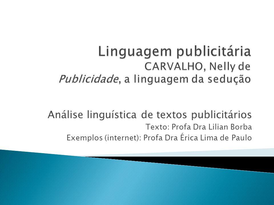 Análise linguística de textos publicitários Texto: Profa Dra Lilian Borba Exemplos (internet): Profa Dra Érica Lima de Paulo