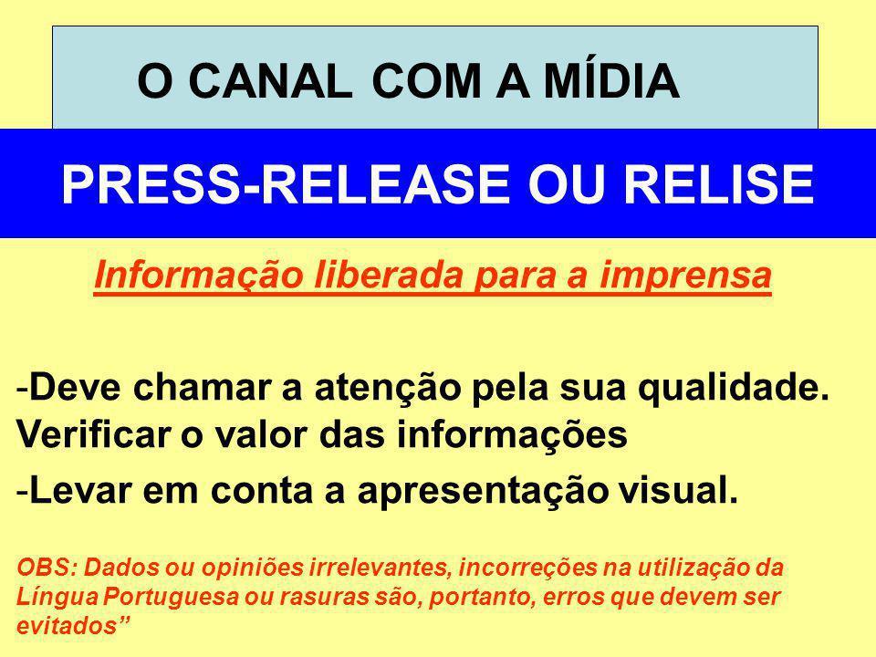O CANAL COM A MÍDIA PRESS-RELEASE OU RELISE Informação liberada para a imprensa -Deve chamar a atenção pela sua qualidade. Verificar o valor das infor