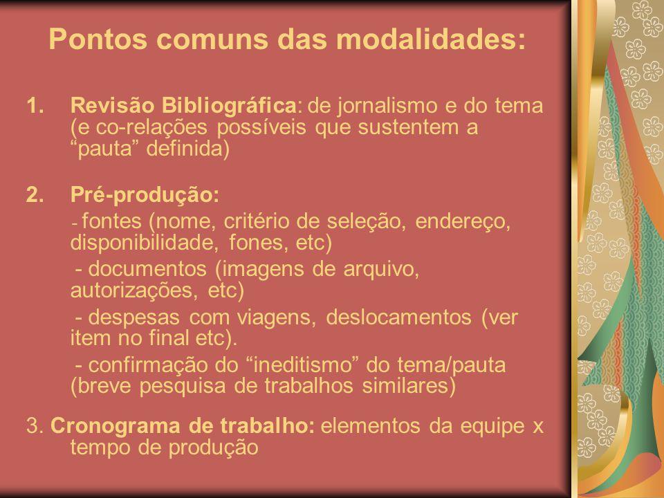 Pontos comuns das modalidades: 1.Revisão Bibliográfica: de jornalismo e do tema (e co-relações possíveis que sustentem a pauta definida) 2.Pré-produçã
