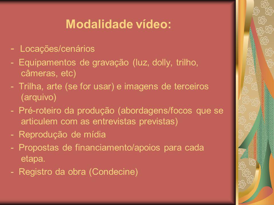 Modalidade vídeo: - Locações/cenários - Equipamentos de gravação (luz, dolly, trilho, câmeras, etc) - Trilha, arte (se for usar) e imagens de terceiro