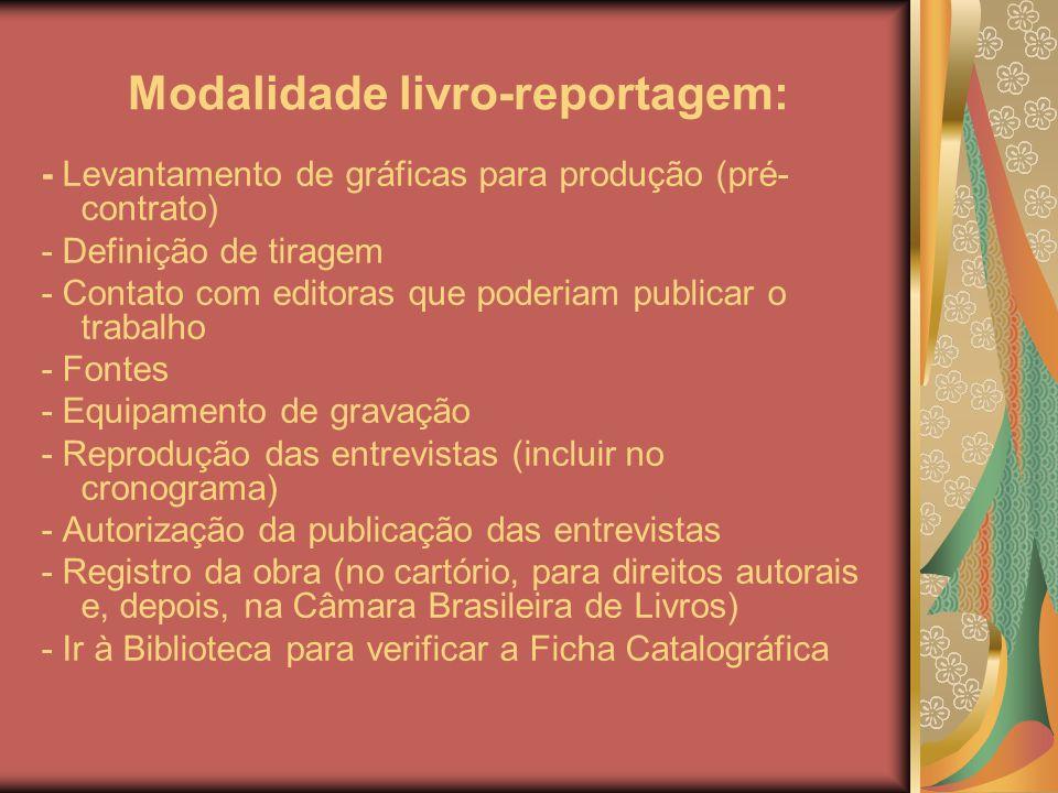 Modalidade livro-reportagem: - Levantamento de gráficas para produção (pré- contrato) - Definição de tiragem - Contato com editoras que poderiam publi