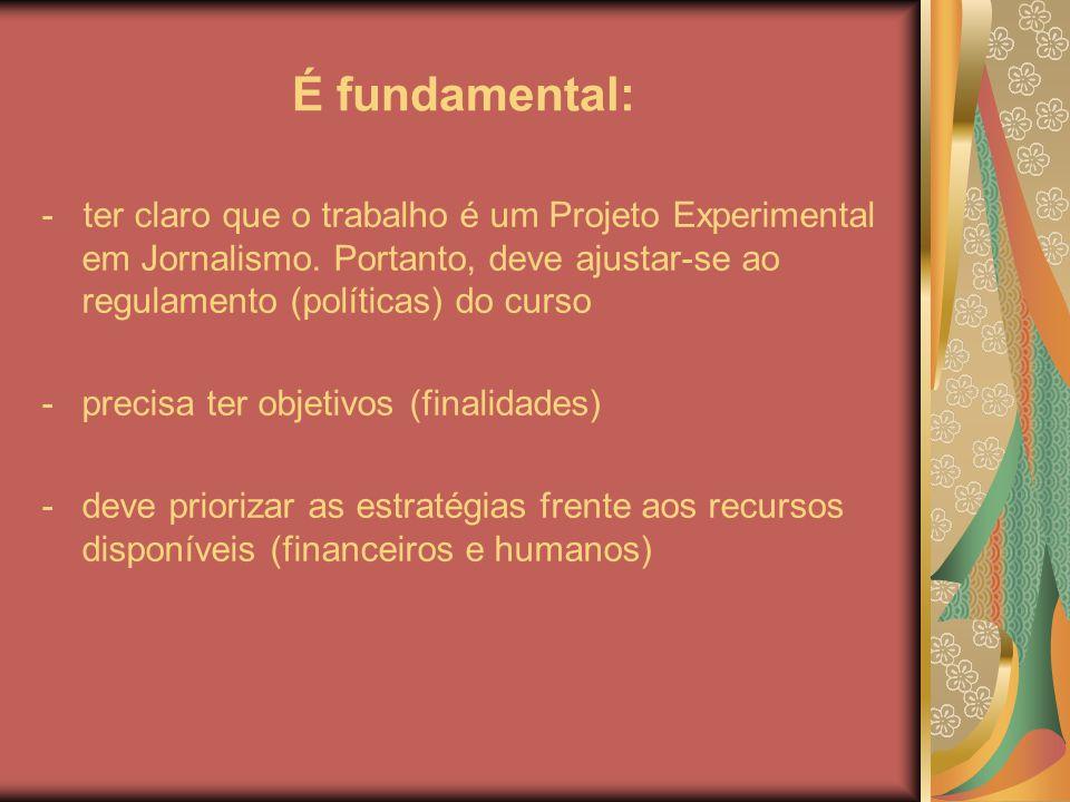 É fundamental: - ter claro que o trabalho é um Projeto Experimental em Jornalismo. Portanto, deve ajustar-se ao regulamento (políticas) do curso -prec