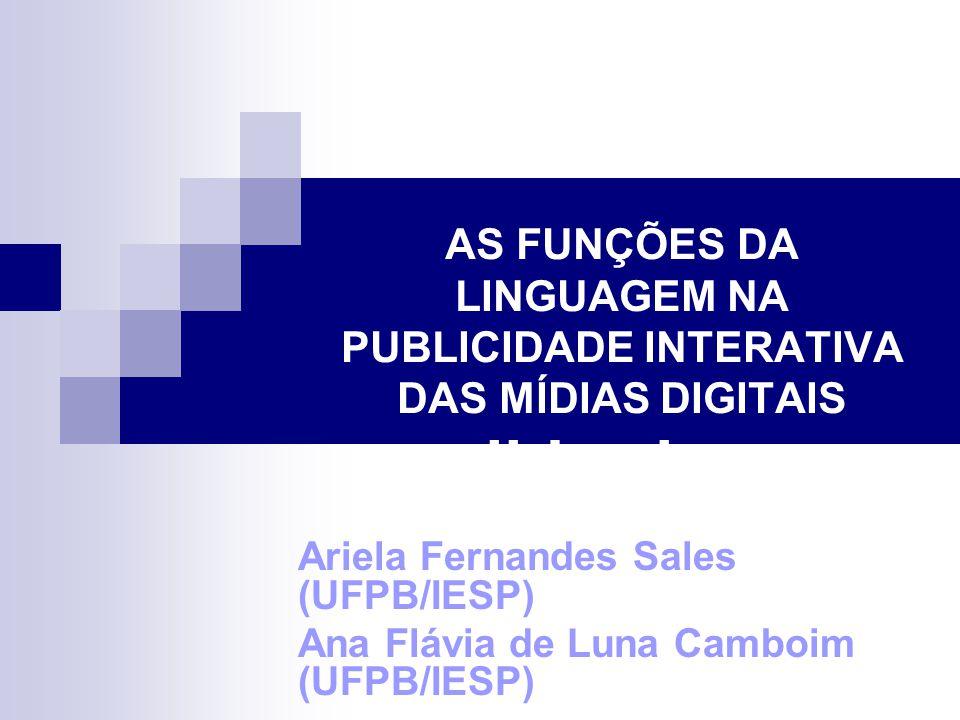 AS FUNÇÕES DA LINGUAGEM NA PUBLICIDADE INTERATIVA DAS MÍDIAS DIGITAIS slide share Ariela Fernandes Sales (UFPB/IESP) Ana Flávia de Luna Camboim (UFPB/