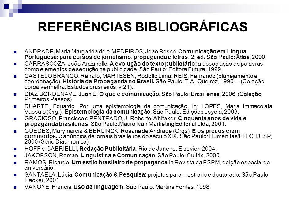 REFERÊNCIAS BIBLIOGRÁFICAS ANDRADE, Maria Margarida de e MEDEIROS, João Bosco. Comunicação em Língua Portuguesa: para cursos de jornalismo, propaganda
