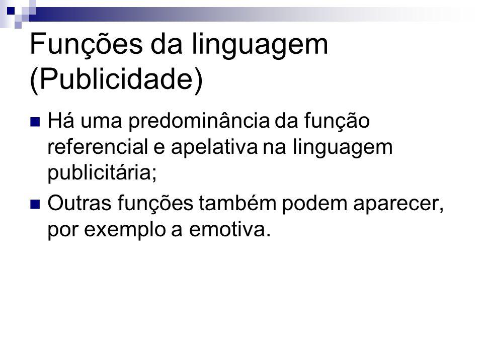 Funções da linguagem (Publicidade) Há uma predominância da função referencial e apelativa na linguagem publicitária; Outras funções também podem apare