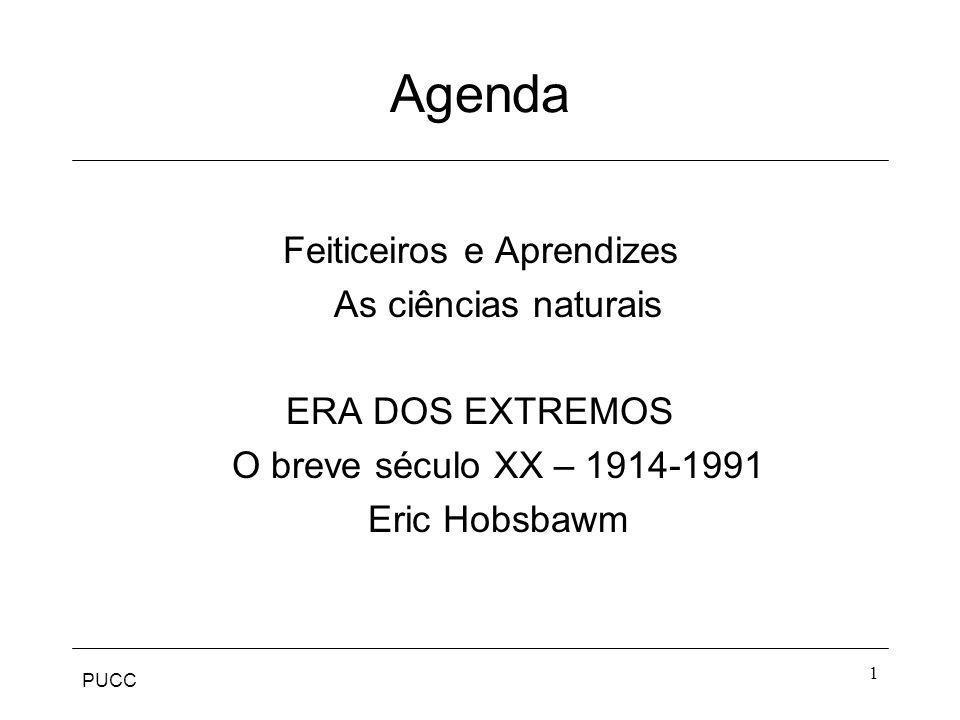PUCC 1 Agenda Feiticeiros e Aprendizes As ciências naturais ERA DOS EXTREMOS O breve século XX – 1914-1991 Eric Hobsbawm