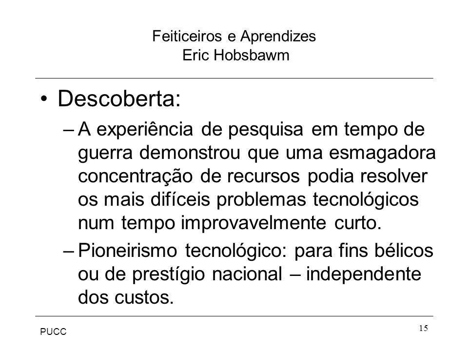 PUCC 15 Feiticeiros e Aprendizes Eric Hobsbawm Descoberta: –A experiência de pesquisa em tempo de guerra demonstrou que uma esmagadora concentração de